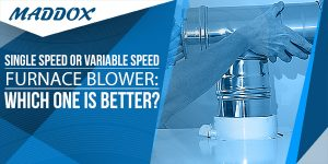 Single Speed Or Variable Speed Furnace Blower: Which One Is Better?