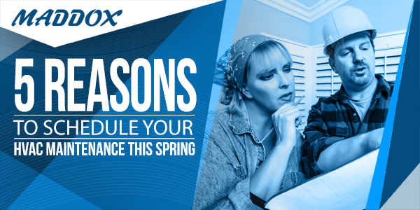 5 Reasons to Schedule Your HVAC Maintenance This Spring
