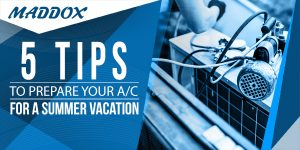 5 Tips To Prepare Your A/C For A Summer Vacation