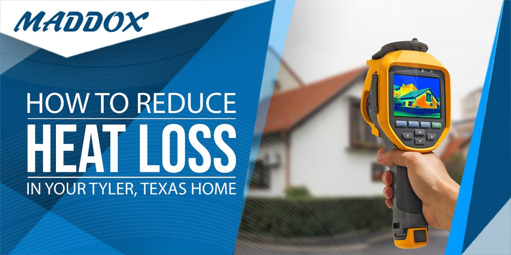 How To Reduce Heat Loss In Your Tyler, TX Home?