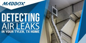 Detecting Air Leaks in your Tyler, TX Home