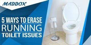 5 Ways to Erase Running Toilet Issues