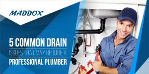 5 Common Drain Issues That May Require A Professional Plumber
