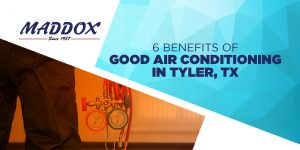 6 Benefits of Good Air Conditioning in Tyler, TX